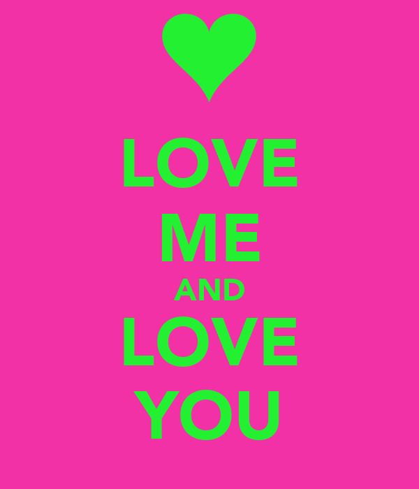 LOVE ME AND LOVE YOU