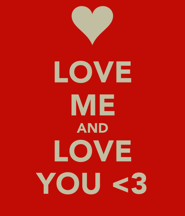 LOVE ME AND LOVE YOU <3