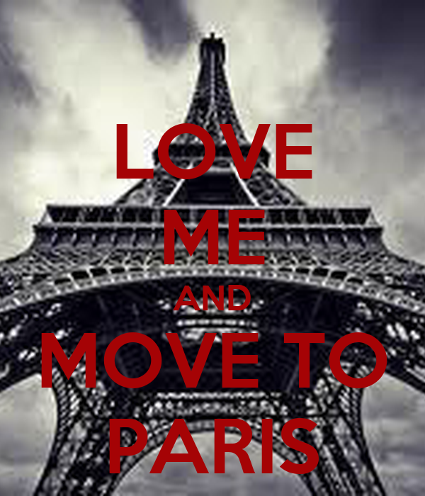 LOVE ME AND MOVE TO PARIS