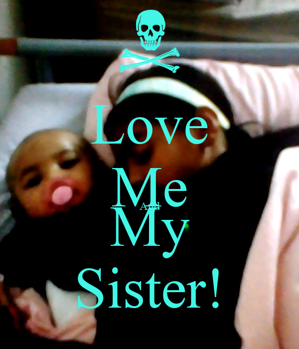 Love Me And My Sister!
