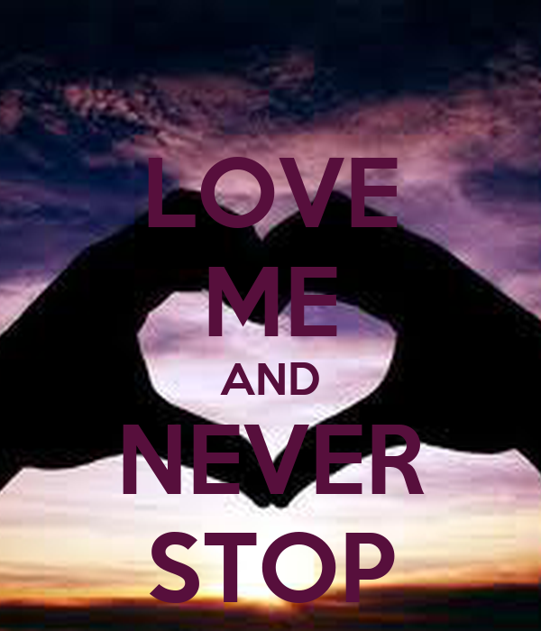 LOVE ME AND NEVER STOP
