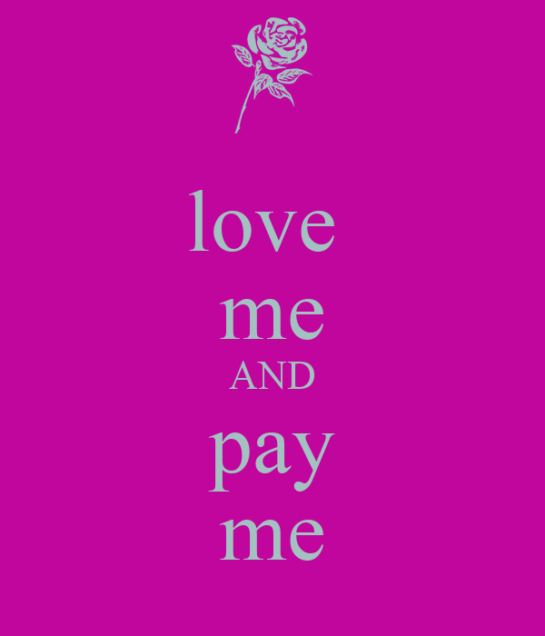 love  me AND pay me