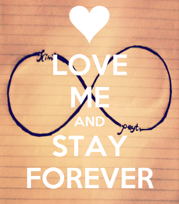 LOVE ME AND STAY FOREVER
