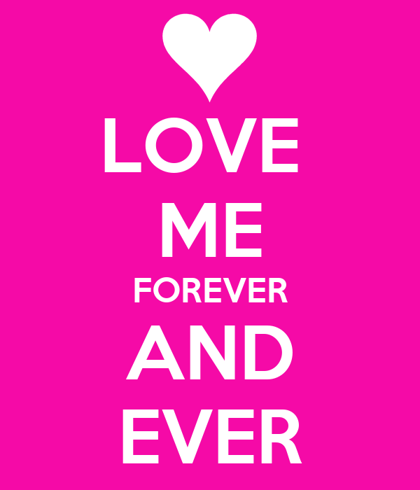 LOVE  ME FOREVER AND EVER