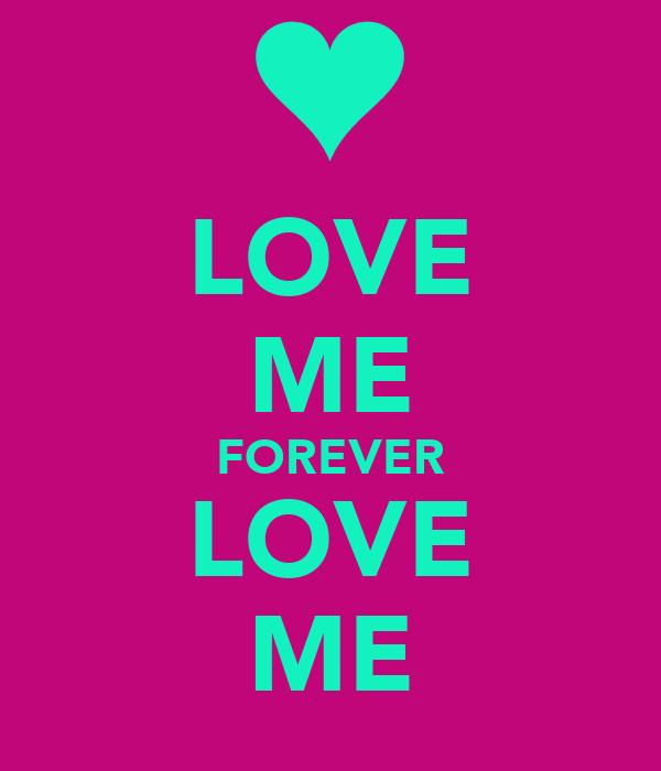LOVE ME FOREVER LOVE ME