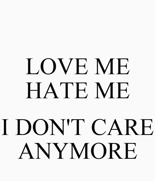 Love Me Hate Me I Dont Care Anymore Poster I Dont Care Keep