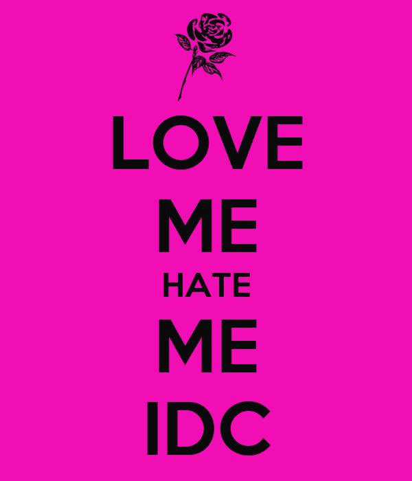 LOVE ME HATE ME IDC
