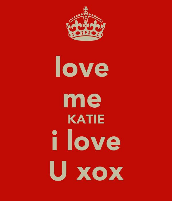love  me  KATIE i love U xox