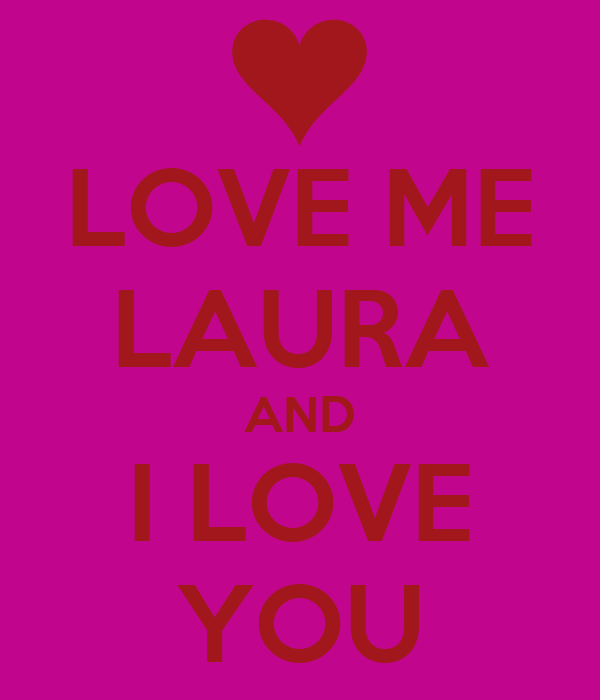 LOVE ME LAURA AND I LOVE YOU