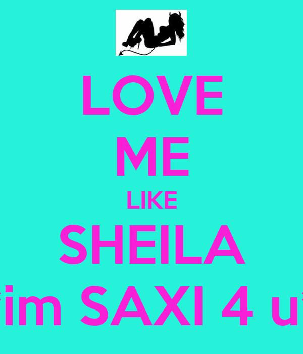 LOVE ME LIKE SHEILA *im SAXI 4 u*