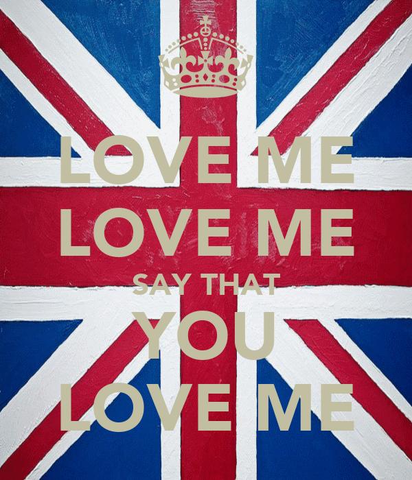 LOVE ME LOVE ME SAY THAT YOU LOVE ME