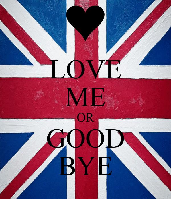 LOVE ME OR GOOD BYE