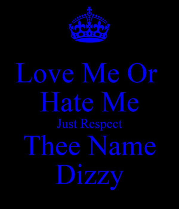 Love Me Or  Hate Me Just Respect Thee Name Dizzy