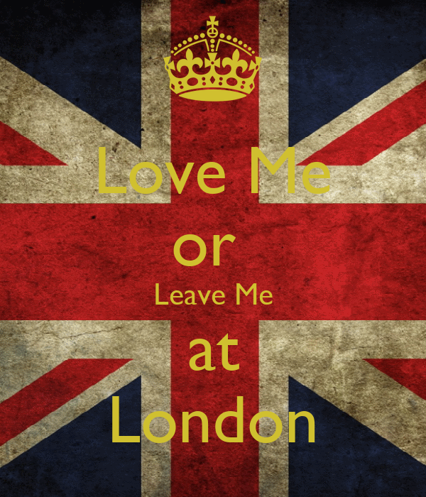 Love Me or  Leave Me at London