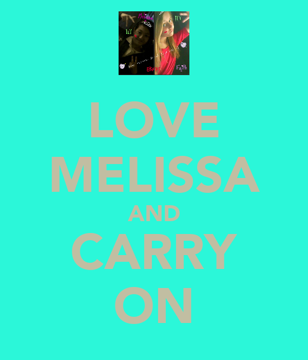 LOVE MELISSA AND CARRY ON