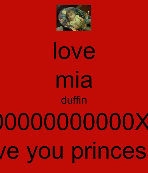 love mia duffin 100000000000X6! love you princess!!