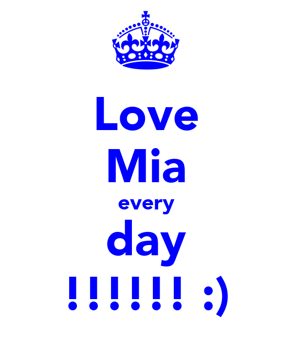 Love Mia every day !!!!!! :)