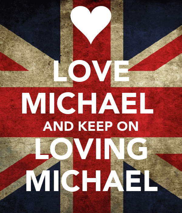 LOVE MICHAEL  AND KEEP ON LOVING MICHAEL