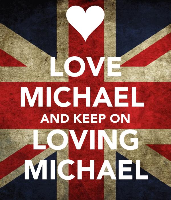 LOVE MICHAEL  AND KEEP ON LOVING MICHAEL