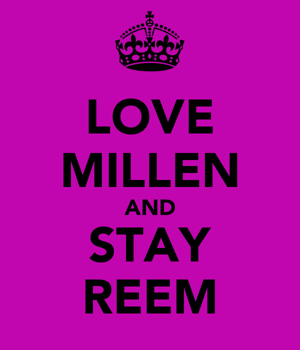 LOVE MILLEN AND STAY REEM