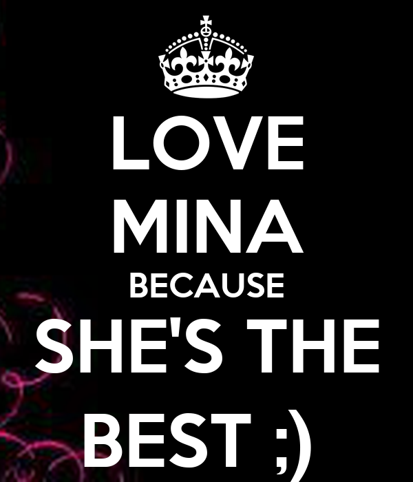 LOVE MINA BECAUSE SHE'S THE BEST ;)