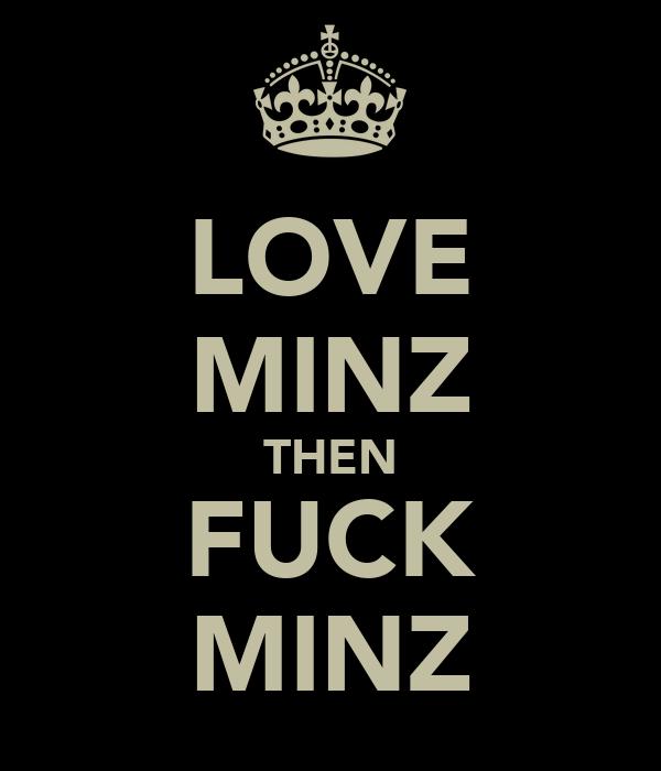 LOVE MINZ THEN FUCK MINZ