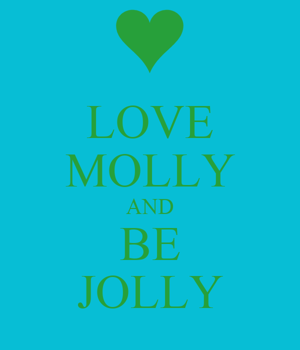 LOVE MOLLY AND BE JOLLY