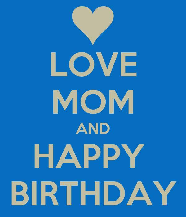 LOVE MOM AND HAPPY  BIRTHDAY