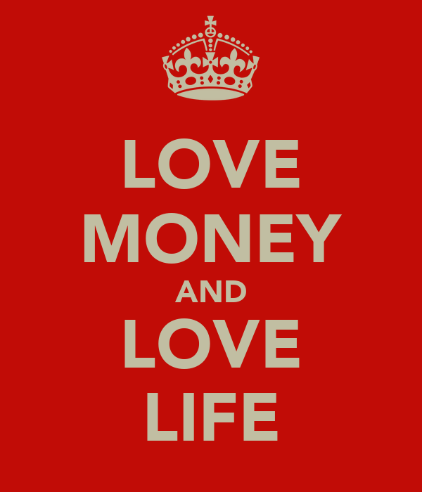 LOVE MONEY AND LOVE LIFE