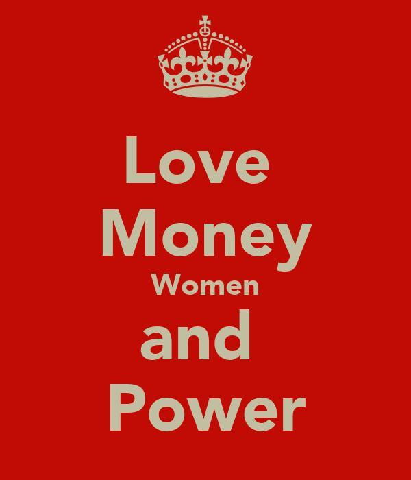 Love  Money Women and  Power