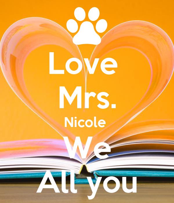 Love  Mrs. Nicole  We All you