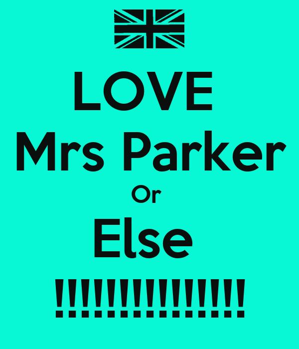 LOVE  Mrs Parker Or  Else  !!!!!!!!!!!!!!!