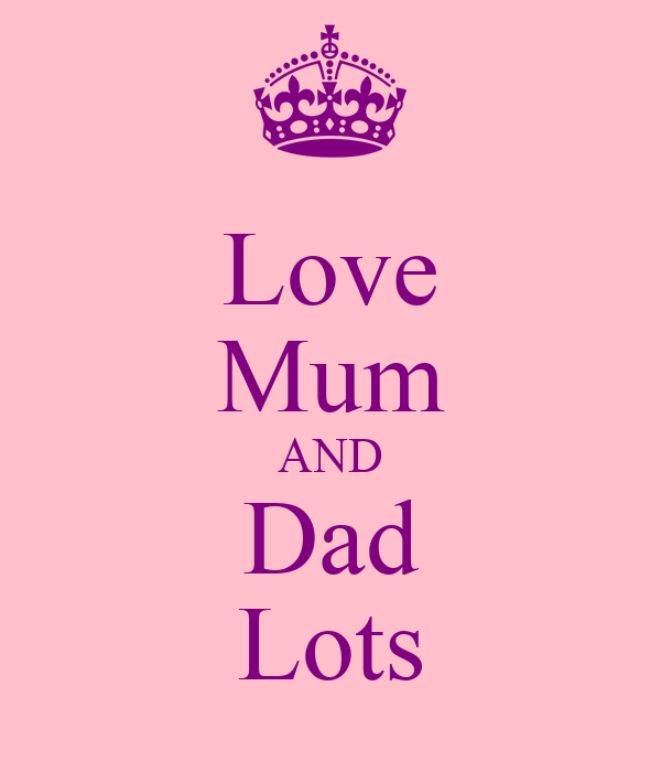 Love Mum AND Dad Lots