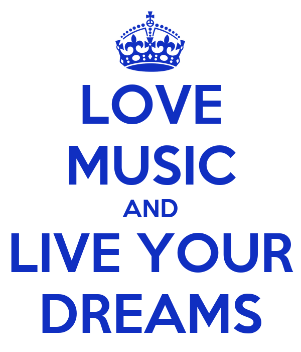 LOVE MUSIC AND LIVE YOUR DREAMS