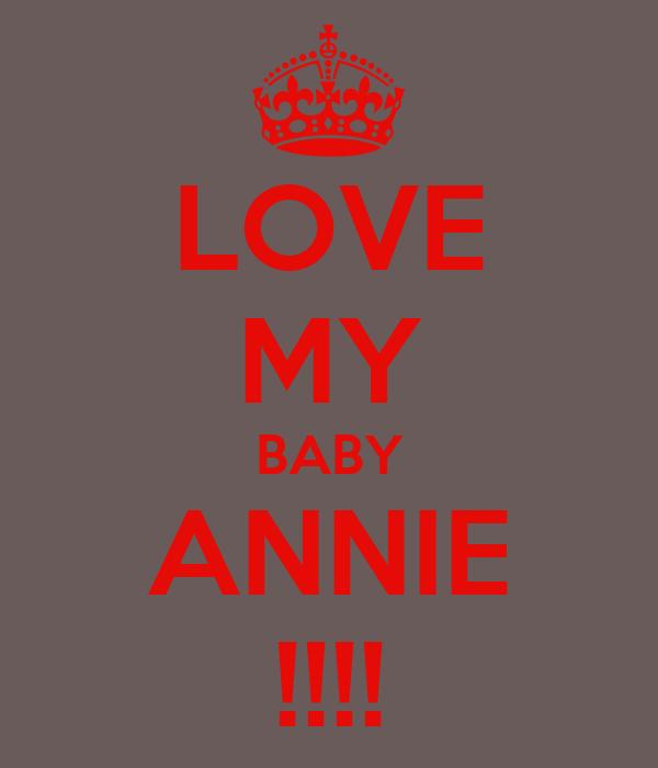 LOVE MY BABY ANNIE !!!!