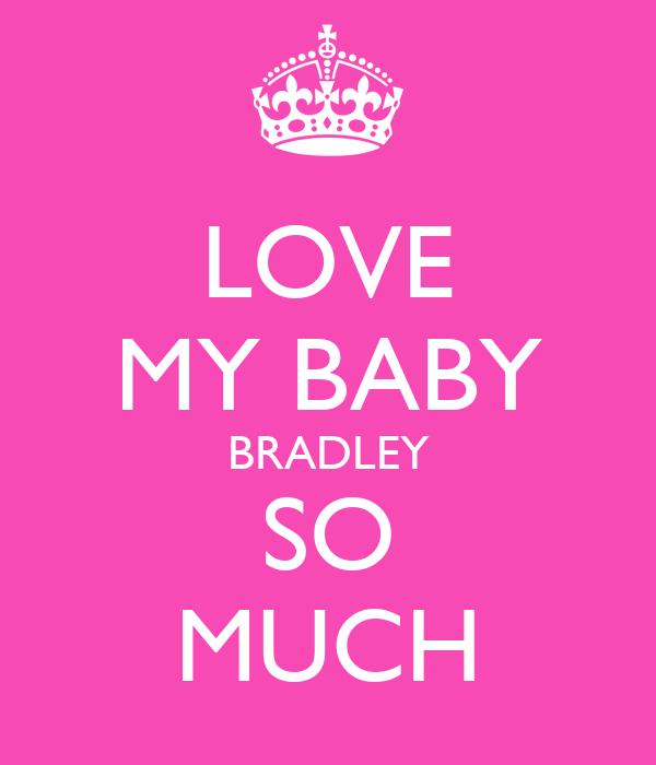 LOVE MY BABY BRADLEY SO MUCH