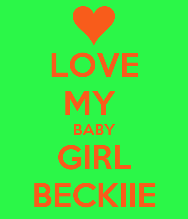LOVE MY  BABY GIRL BECKIIE