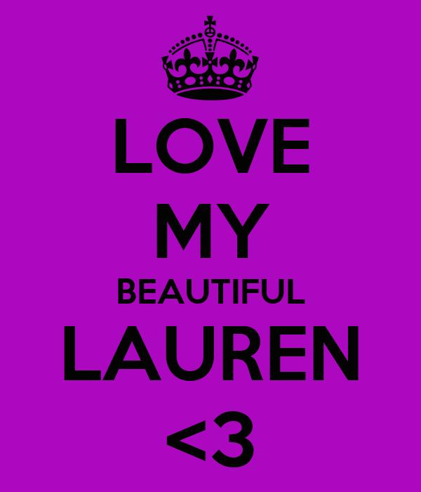 LOVE MY BEAUTIFUL LAUREN <3