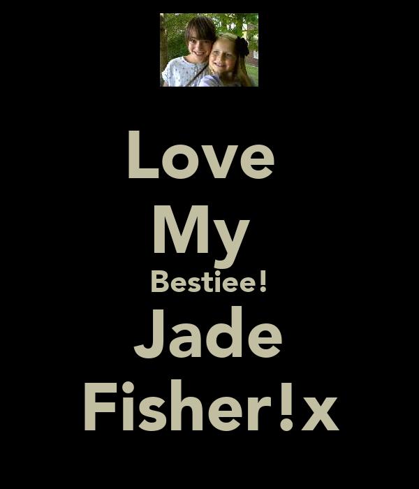 Love  My  Bestiee! Jade Fisher!x