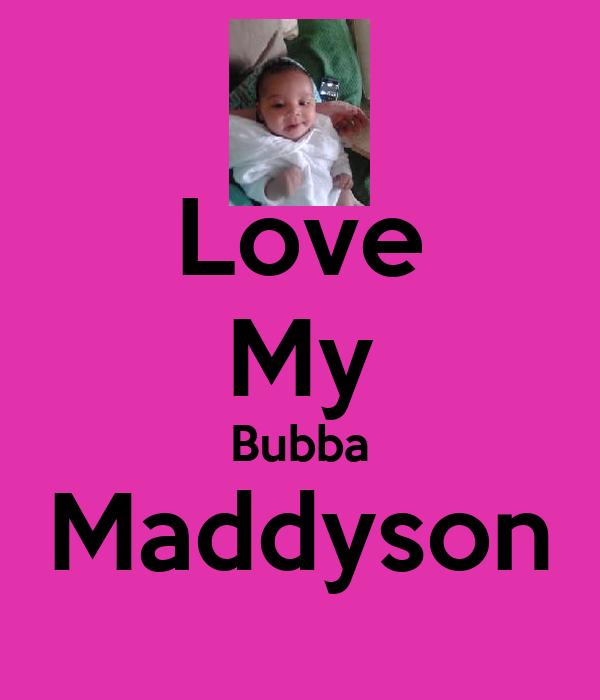 Love My Bubba Maddyson