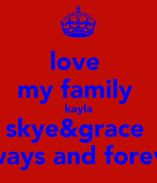 love  my family  kayla skye&grace  always and forever
