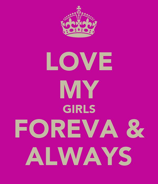 LOVE MY GIRLS FOREVA & ALWAYS