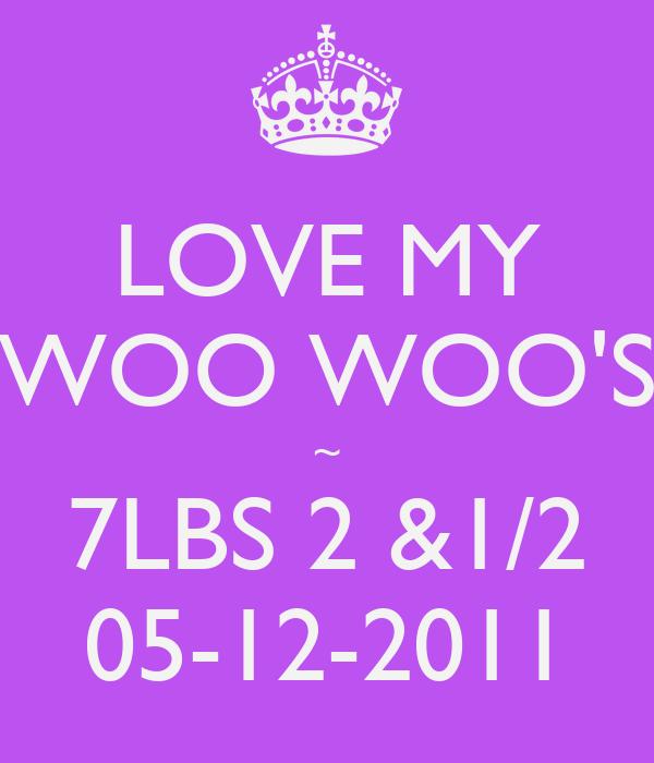 LOVE MY WOO WOO'S ~ 7LBS 2 &1/2 05-12-2011