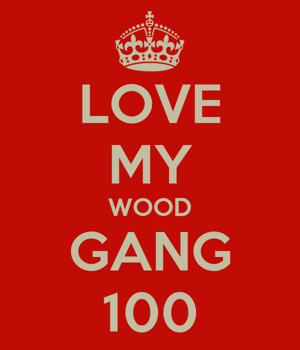 LOVE MY WOOD GANG 100