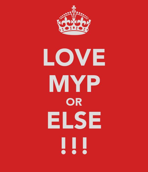LOVE MYP OR ELSE !!!