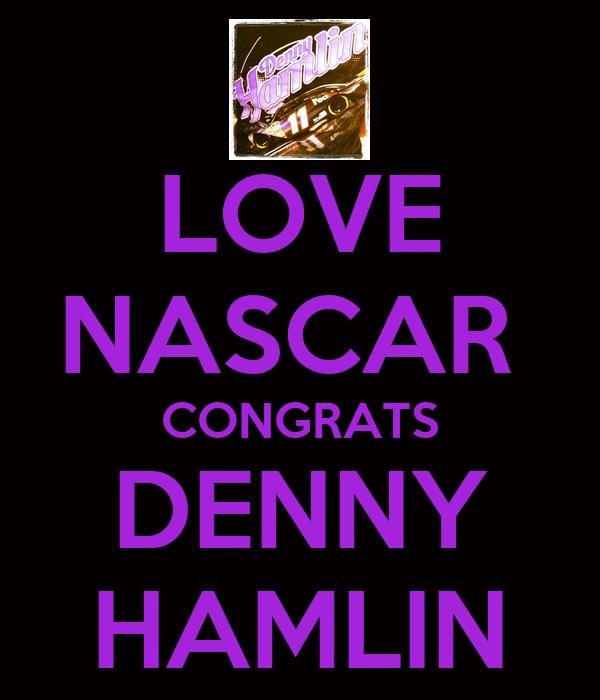 LOVE NASCAR  CONGRATS DENNY HAMLIN