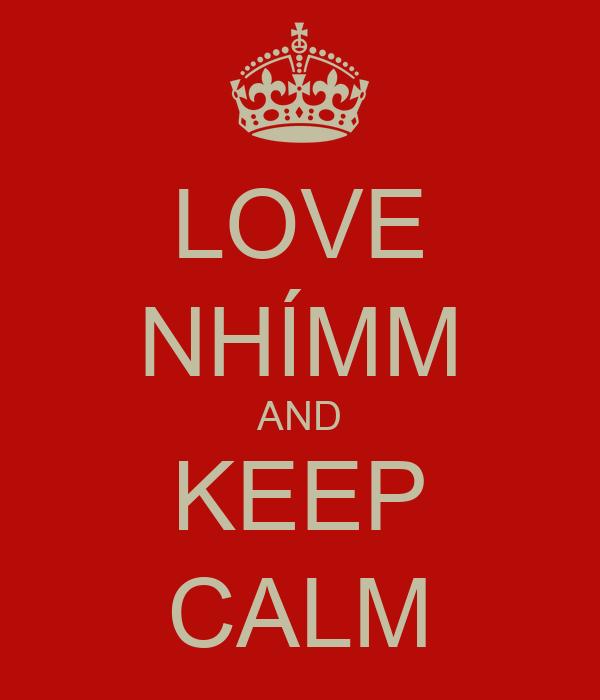 LOVE NHÍMM AND KEEP CALM
