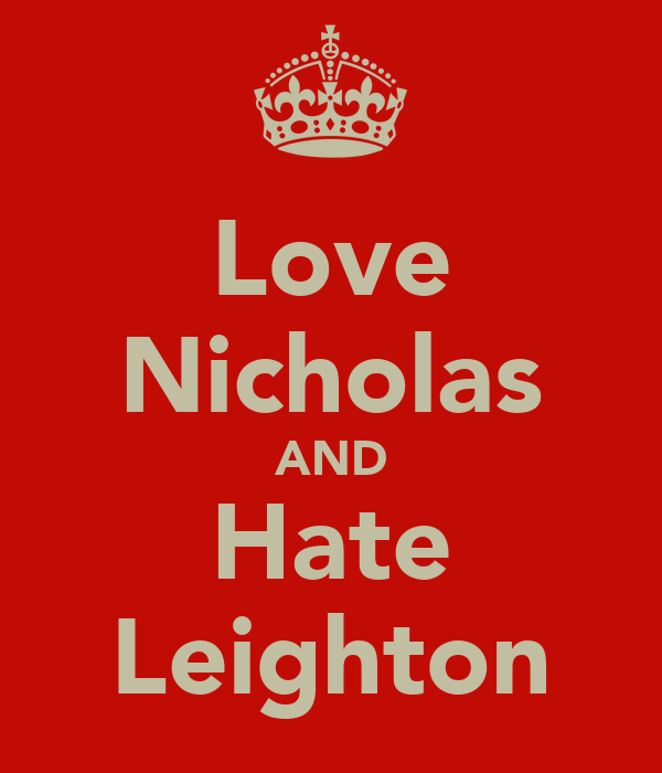 Love Nicholas AND Hate Leighton