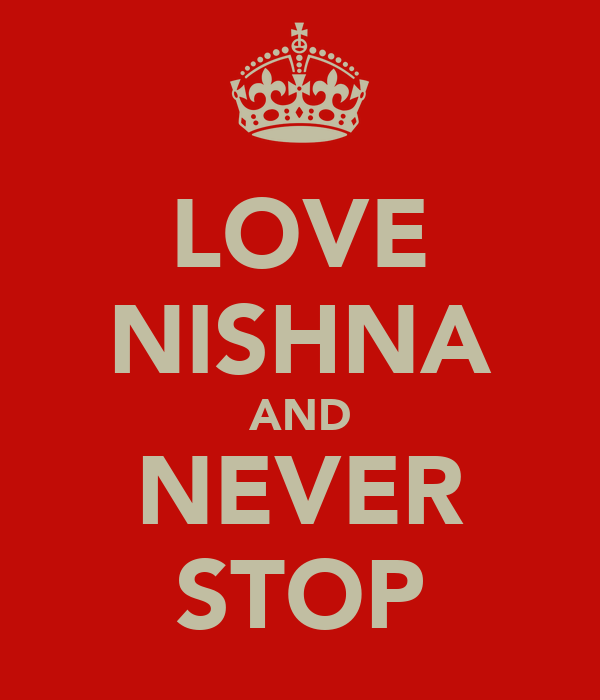 LOVE NISHNA AND NEVER STOP