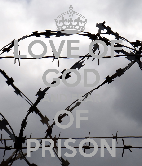 LOVE OF  GOD AND FEAR OF PRISON
